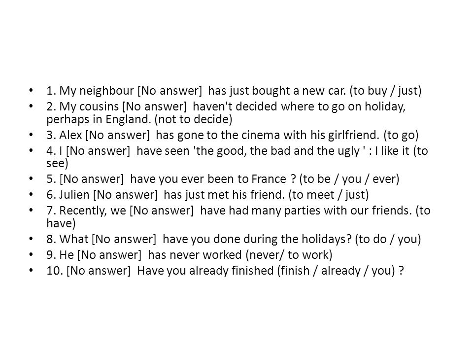 1. My neighbour [No answer] has just bought a new car. (to buy / just)